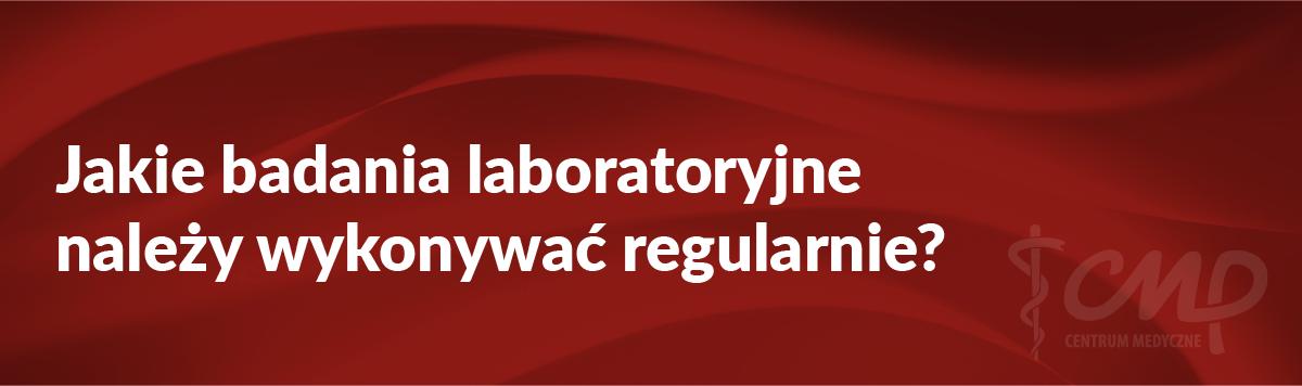 Profilaktyczne badania laboratoryjne – jakie warto wykonać?